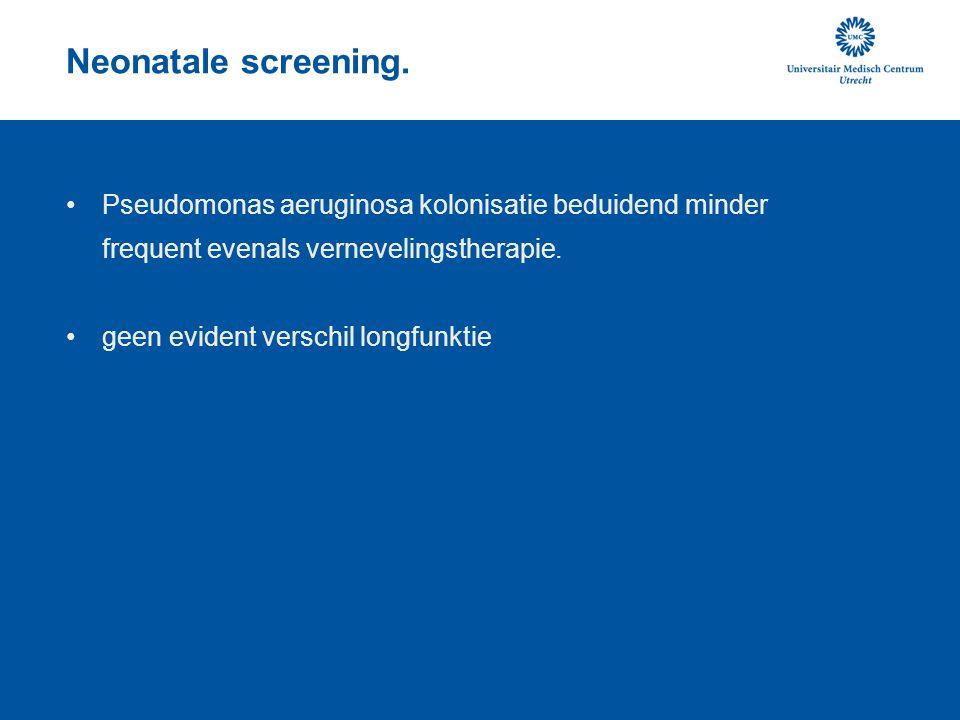 Neonatale screening. Pseudomonas aeruginosa kolonisatie beduidend minder frequent evenals vernevelingstherapie.