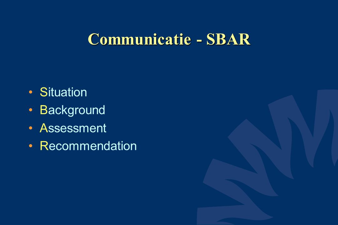 Communicatie - SBAR Situation Background Assessment Recommendation