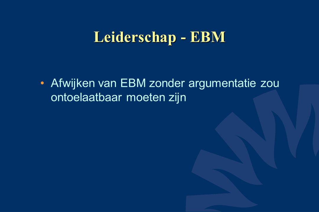 Leiderschap - EBM Afwijken van EBM zonder argumentatie zou ontoelaatbaar moeten zijn.