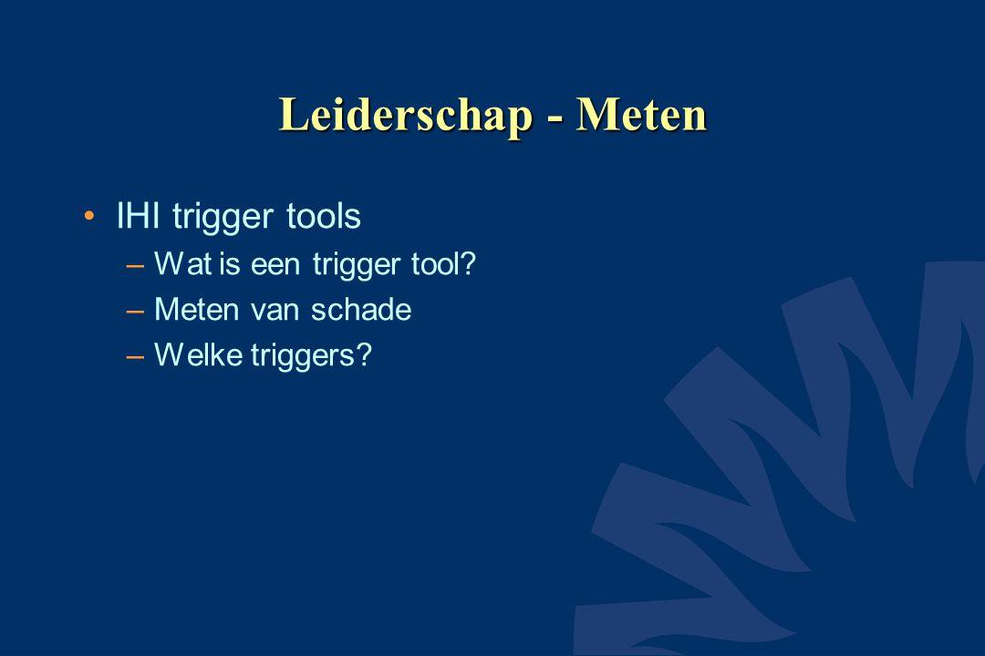 Leiderschap - Meten IHI trigger tools Wat is een trigger tool