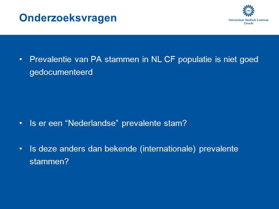 Onderzoeksvragen Prevalentie van PA stammen in NL CF populatie is niet goed gedocumenteerd. Is er een Nederlandse prevalente stam