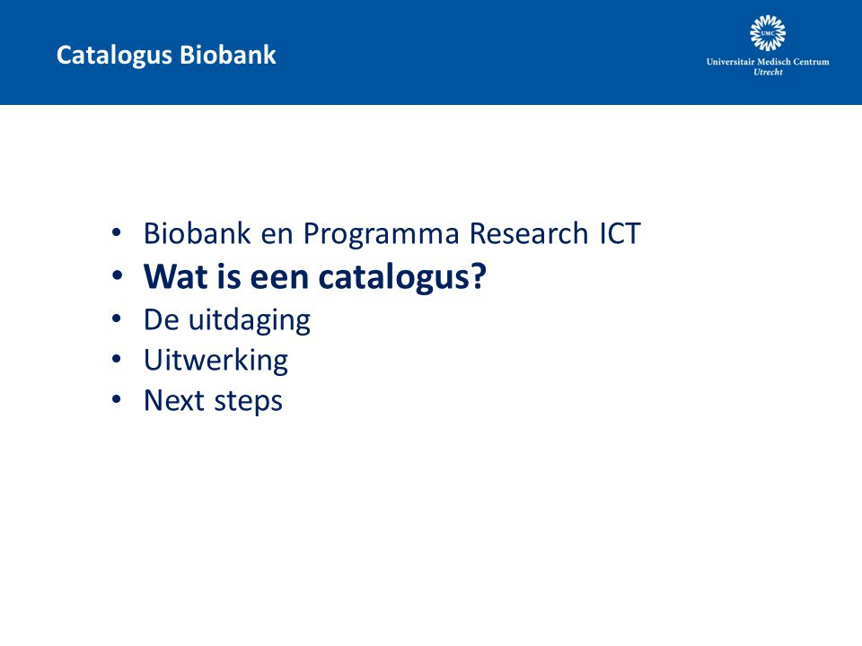 Wat is een catalogus Biobank en Programma Research ICT De uitdaging
