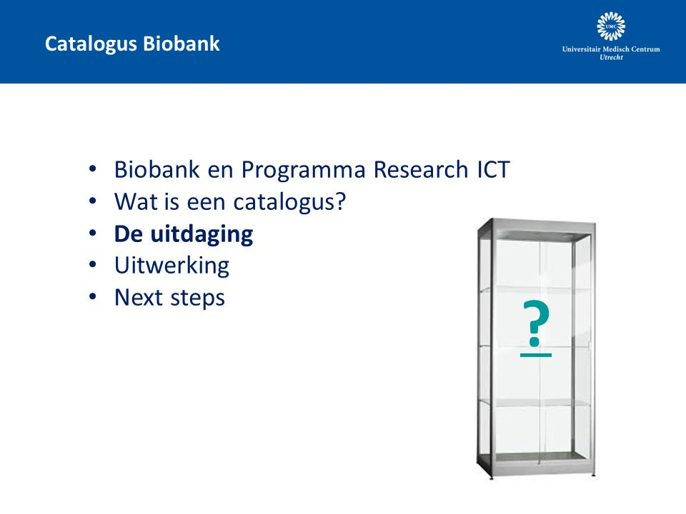 Biobank en Programma Research ICT Wat is een catalogus De uitdaging