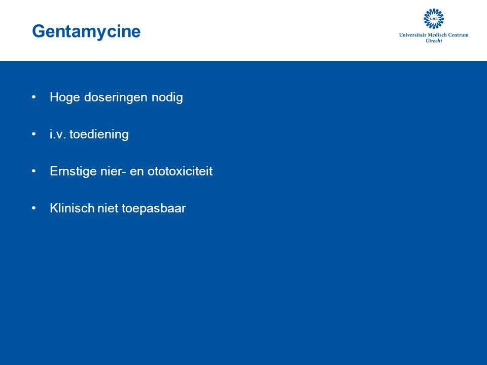 Gentamycine Hoge doseringen nodig i.v. toediening