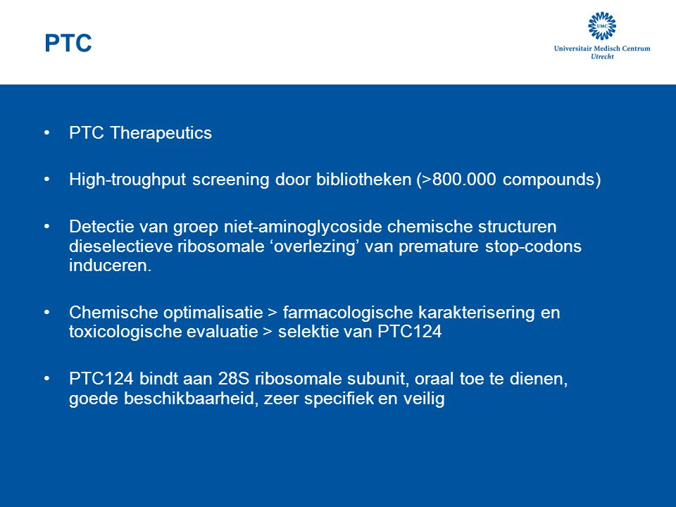 PTC PTC Therapeutics. High-troughput screening door bibliotheken (>800.000 compounds)