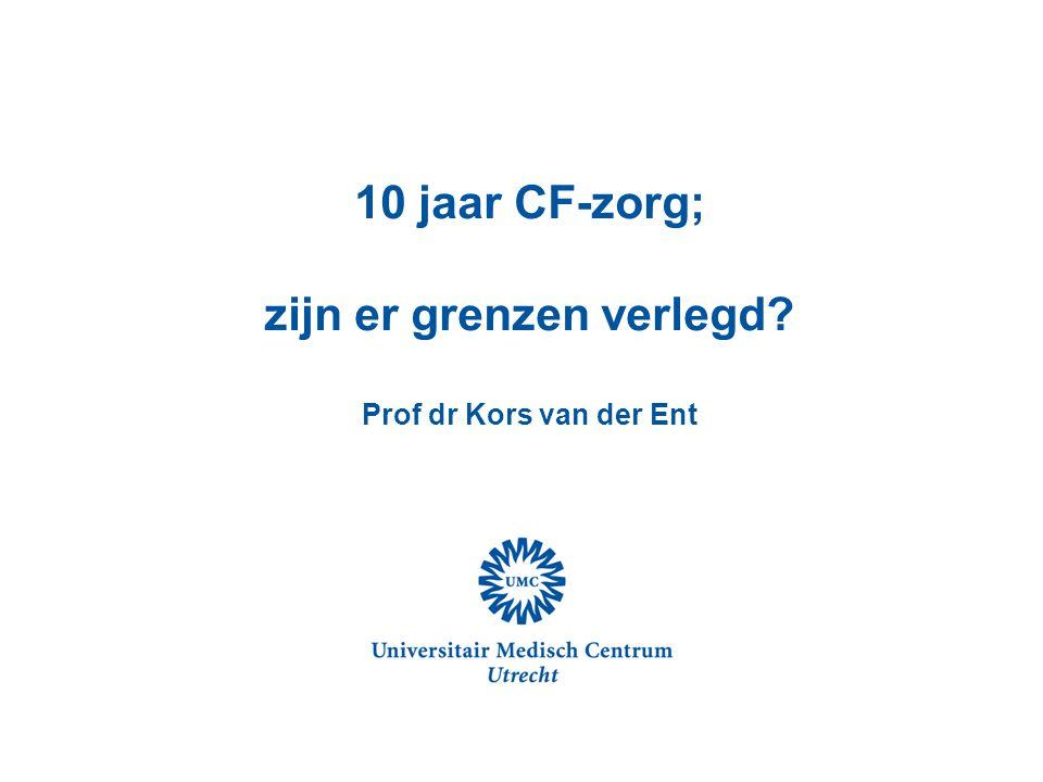 10 jaar CF-zorg; zijn er grenzen verlegd Prof dr Kors van der Ent