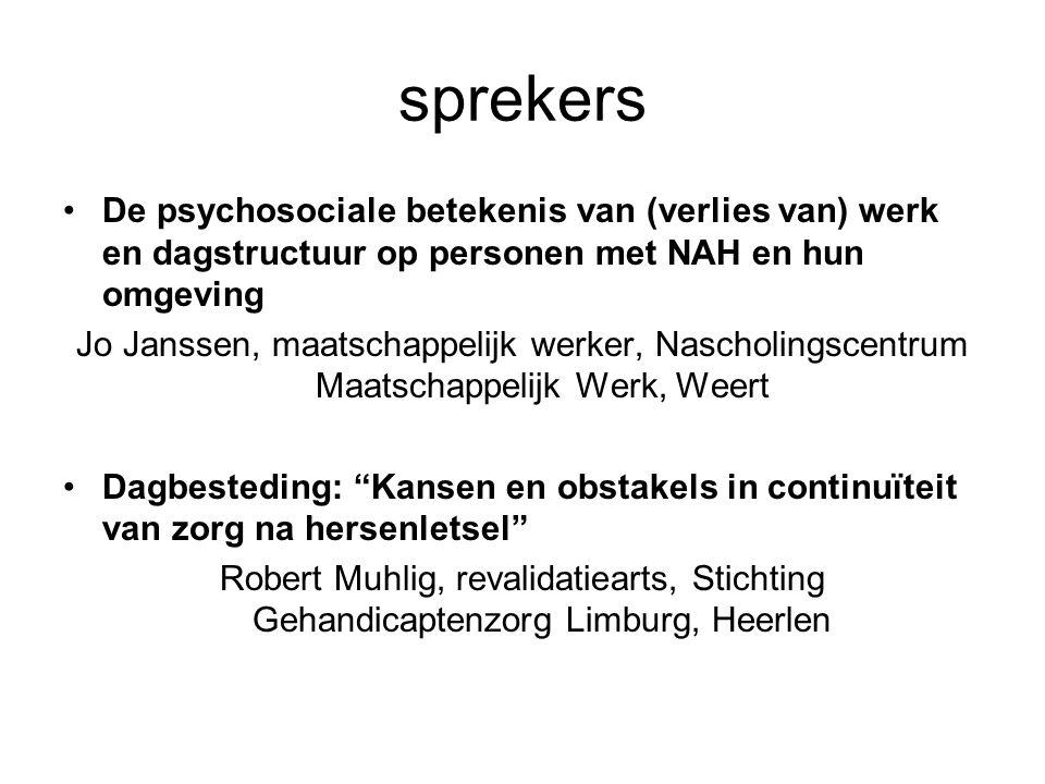 sprekers De psychosociale betekenis van (verlies van) werk en dagstructuur op personen met NAH en hun omgeving.