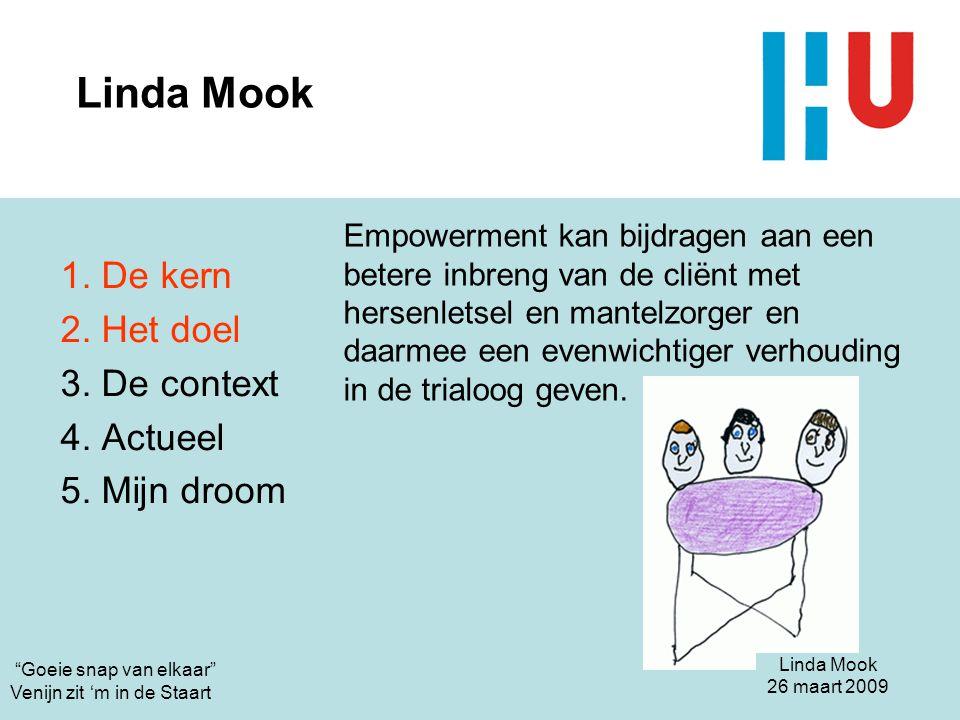 Linda Mook 1. De kern 2. Het doel 3. De context 4. Actueel