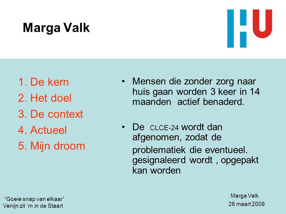 Marga Valk 1. De kern 2. Het doel 3. De context 4. Actueel