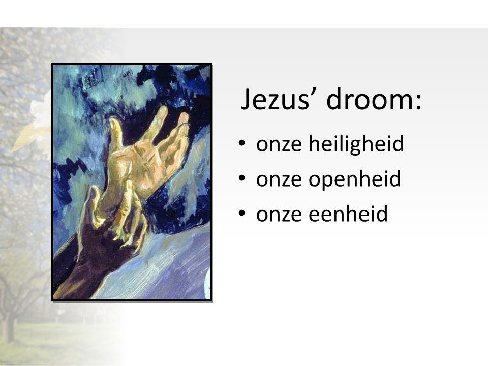 Jezus' droom: onze heiligheid onze openheid onze eenheid