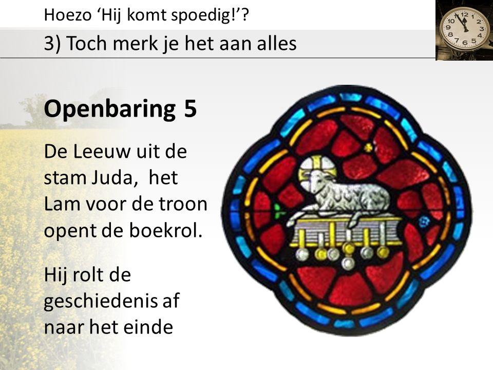Openbaring 5 3) Toch merk je het aan alles