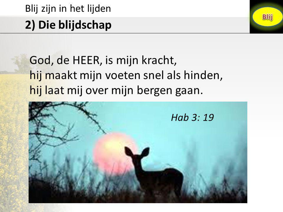 God, de HEER, is mijn kracht, hij maakt mijn voeten snel als hinden,