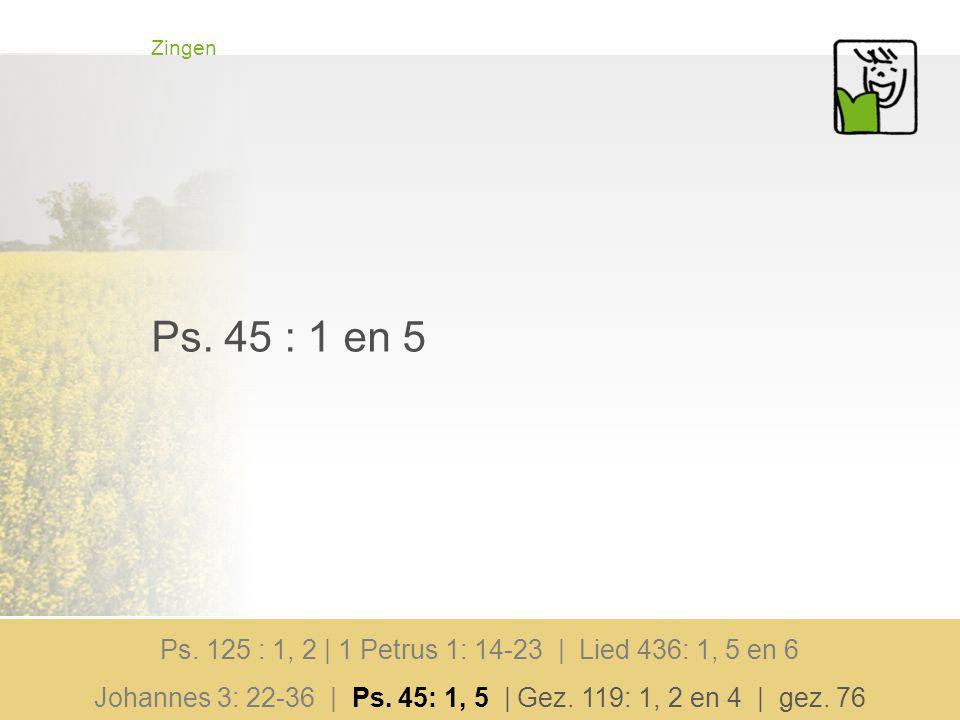 Zingen Ps. 45 : 1 en 5. Ps. 125 : 1, 2 | 1 Petrus 1: 14-23 | Lied 436: 1, 5 en 6.