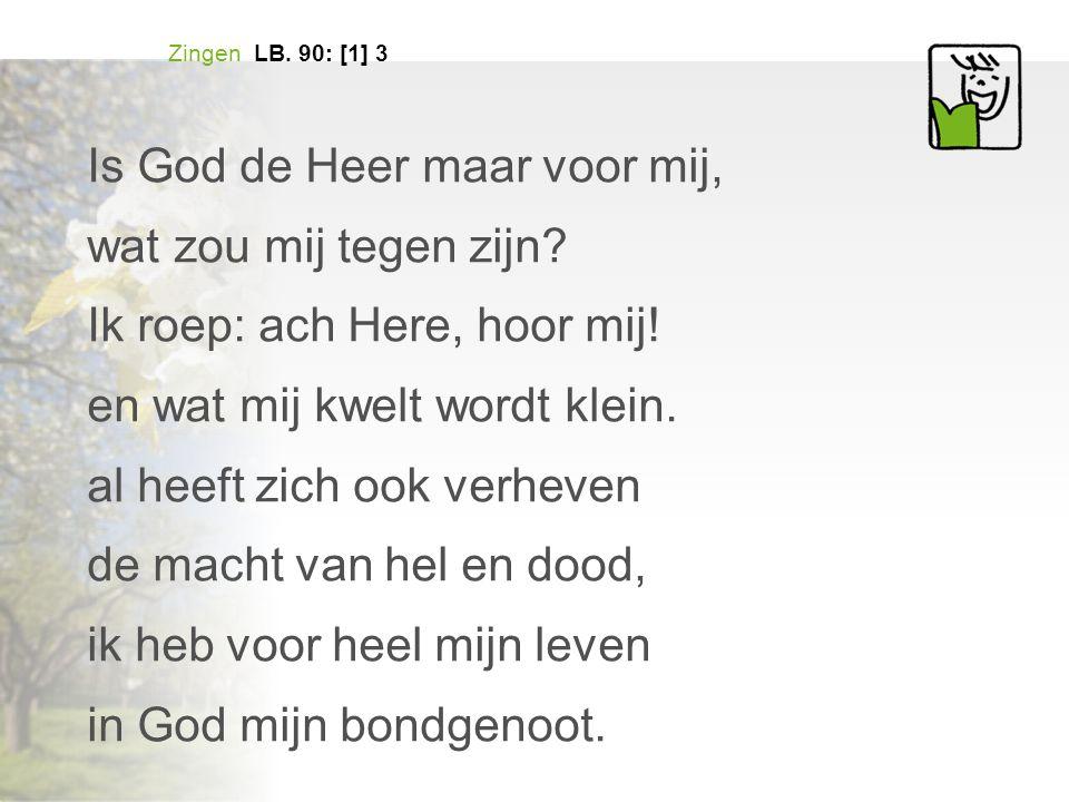 Is God de Heer maar voor mij, wat zou mij tegen zijn
