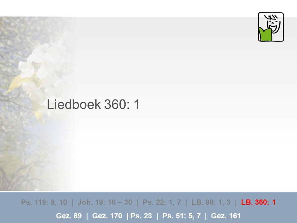 Liedboek 360: 1 Ps. 118: 8, 10 | Joh. 19: 16 – 30 | Ps. 22: 1, 7 | LB. 90: 1, 3 | LB. 360: 1.