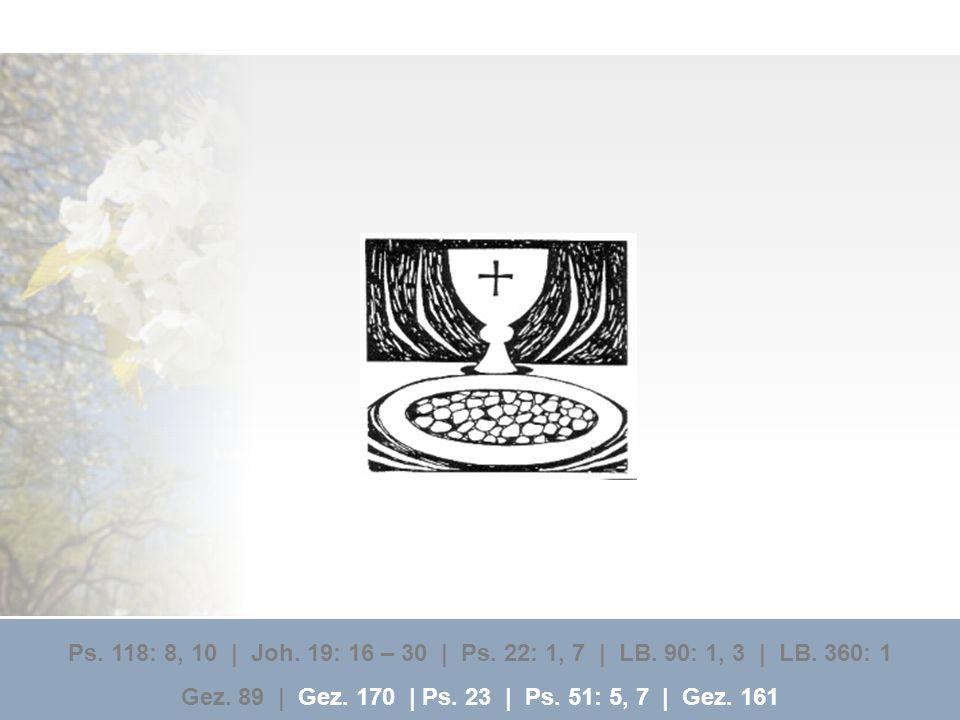 Ps. 118: 8, 10 | Joh. 19: 16 – 30 | Ps. 22: 1, 7 | LB. 90: 1, 3 | LB