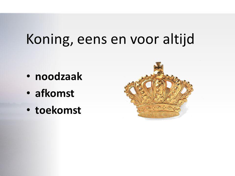 Koning, eens en voor altijd