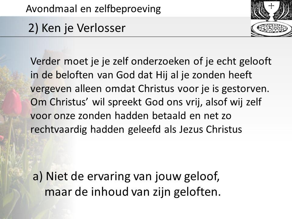 a) Niet de ervaring van jouw geloof, maar de inhoud van zijn geloften.