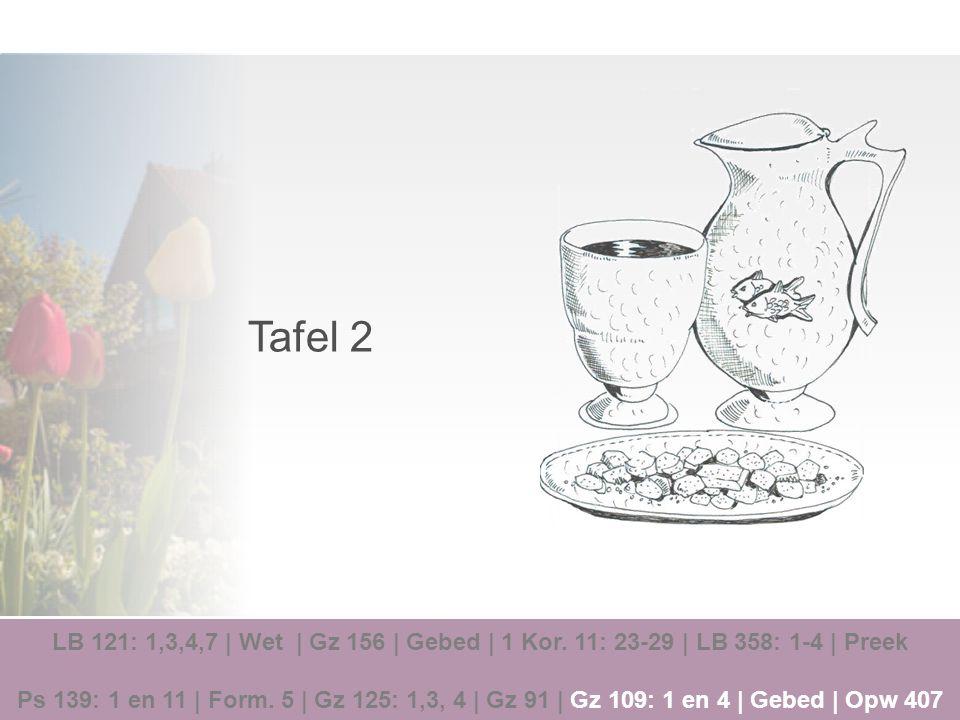Tafel 2 LB 121: 1,3,4,7 | Wet | Gz 156 | Gebed | 1 Kor. 11: 23-29 | LB 358: 1-4 | Preek.
