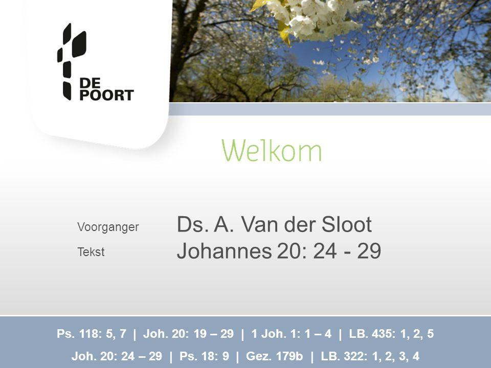 Ds. A. Van der Sloot Johannes 20: 24 - 29 Voorganger Tekst