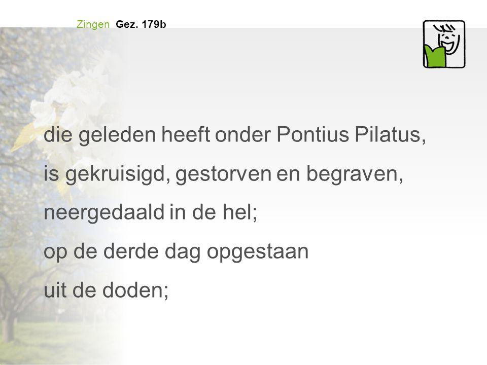 die geleden heeft onder Pontius Pilatus,