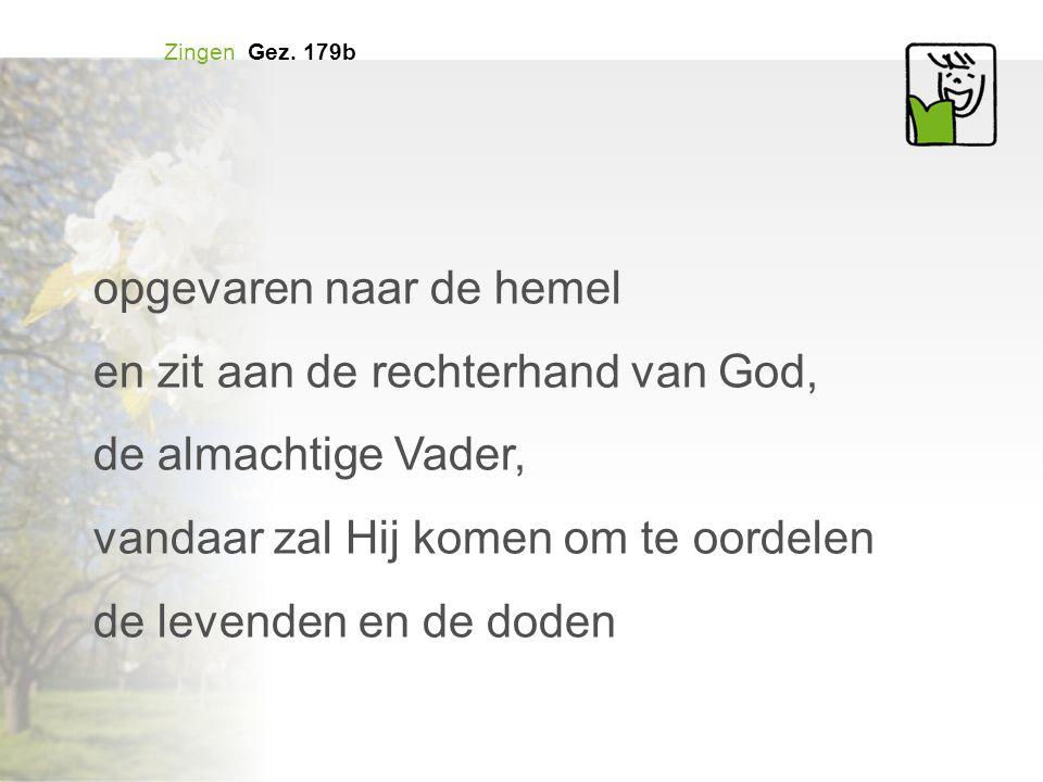opgevaren naar de hemel en zit aan de rechterhand van God,