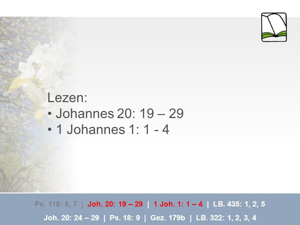 Lezen: Johannes 20: 19 – 29 1 Johannes 1: 1 - 4