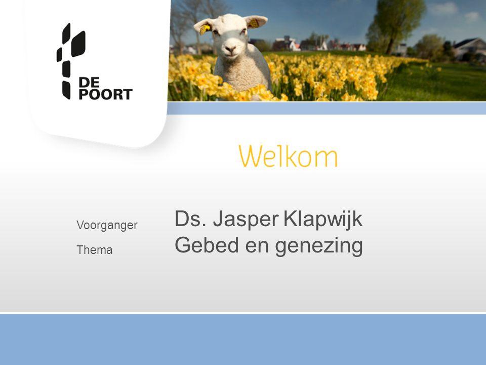 Ds. Jasper Klapwijk Gebed en genezing Voorganger Thema