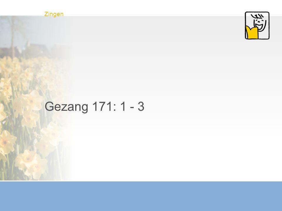 Zingen Gezang 171: 1 - 3