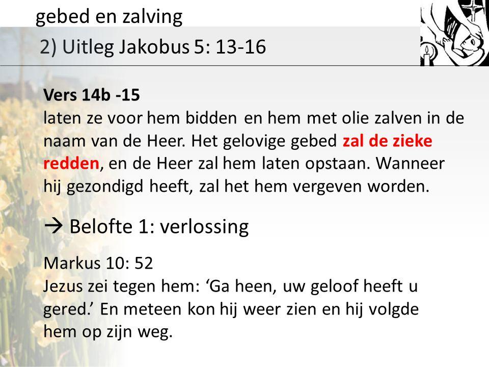 gebed en zalving 2) Uitleg Jakobus 5: 13-16  Belofte 1: verlossing