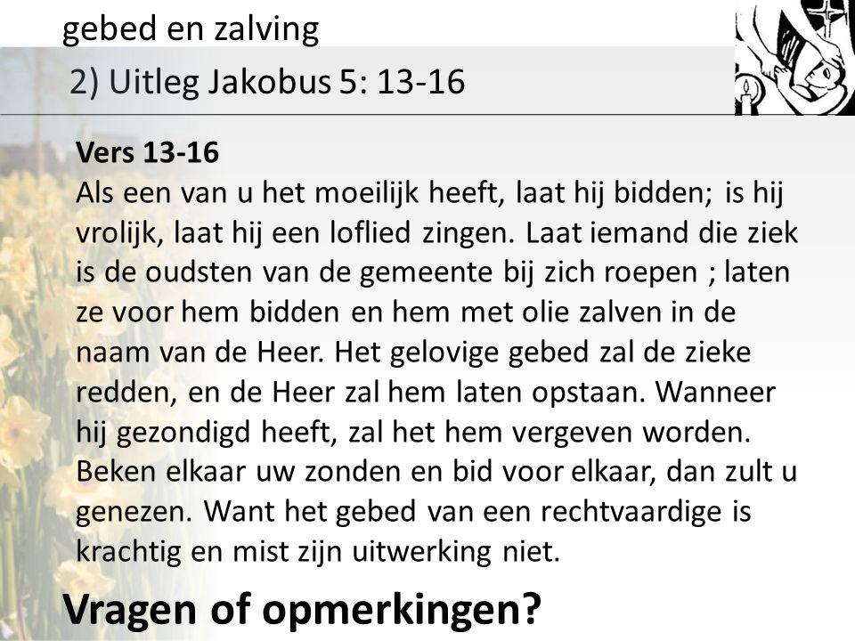 Vragen of opmerkingen gebed en zalving 2) Uitleg Jakobus 5: 13-16