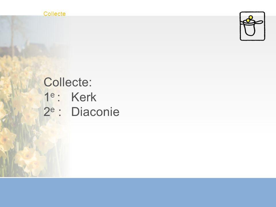 Collecte: 1e : Kerk 2e : Diaconie