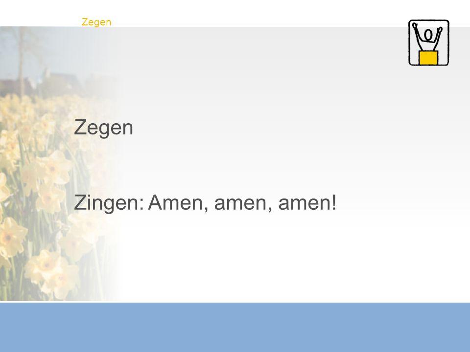 Zegen Zegen Zingen: Amen, amen, amen!