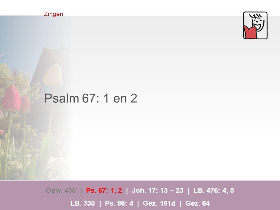 Zingen Psalm 67: 1 en 2. Opw. 430 | Ps. 67: 1, 2 | Joh.