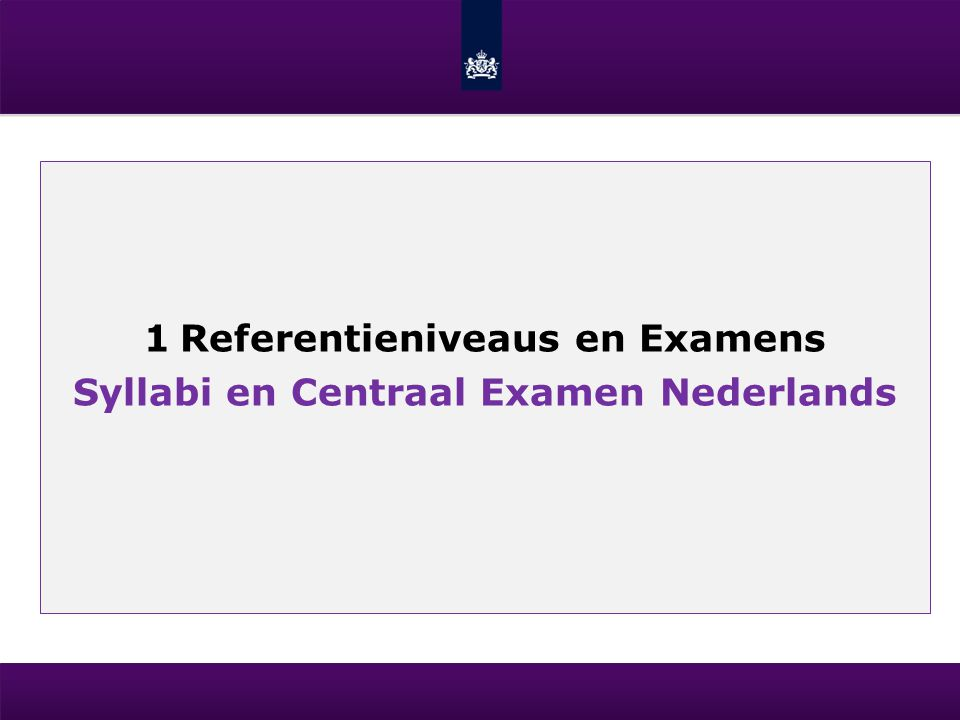 1 Referentieniveaus en Examens Syllabi en Centraal Examen Nederlands