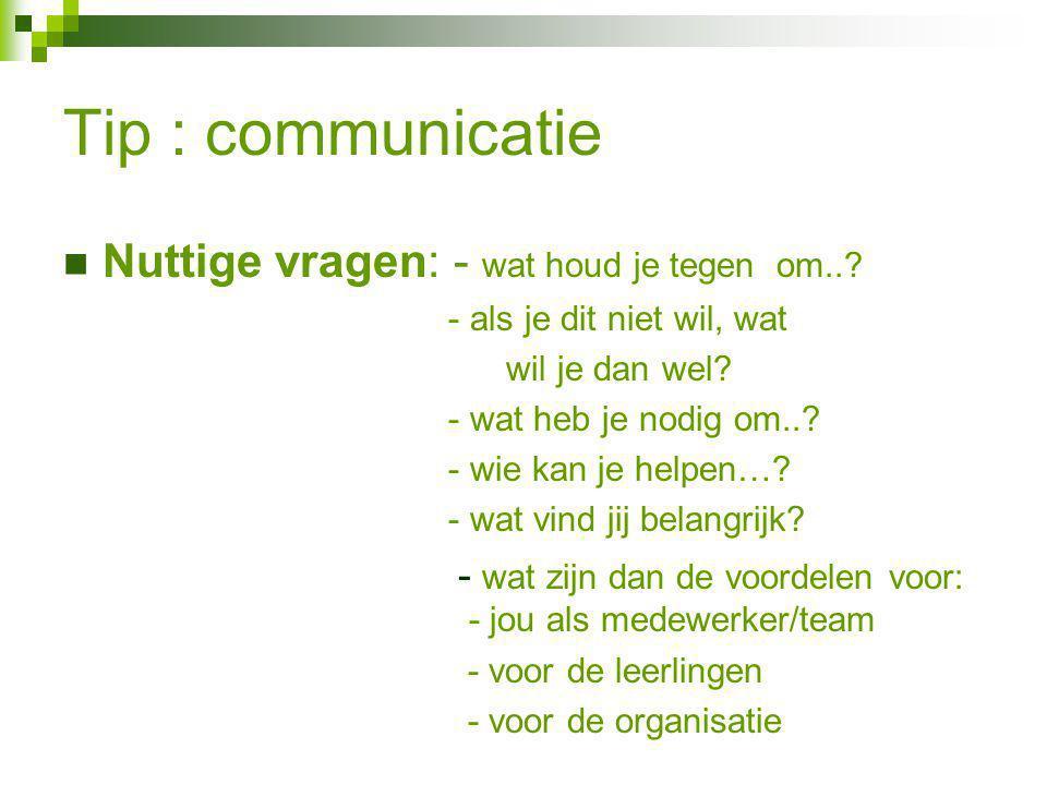 Tip : communicatie Nuttige vragen: - wat houd je tegen om..