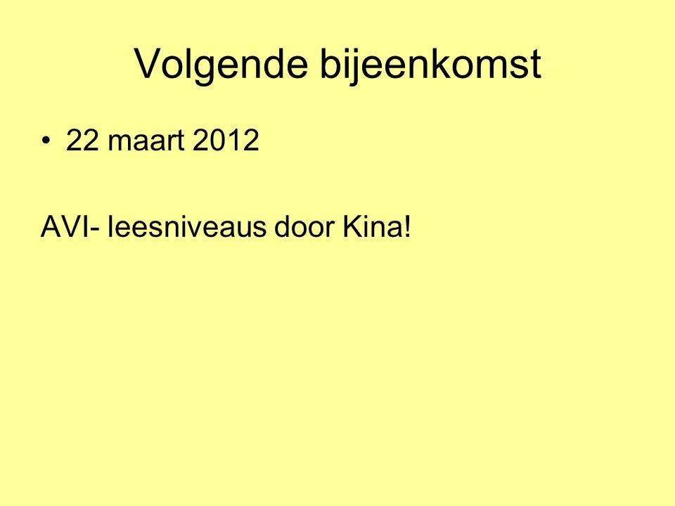 Volgende bijeenkomst 22 maart 2012 AVI- leesniveaus door Kina!
