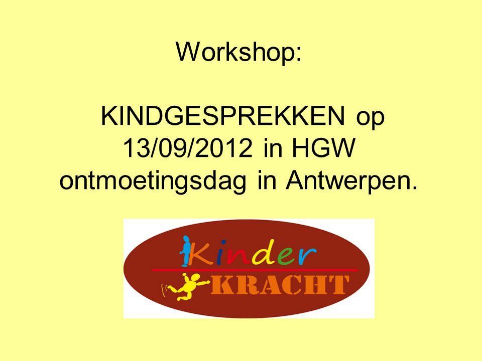 Workshop: KINDGESPREKKEN op 13/09/2012 in HGW ontmoetingsdag in Antwerpen.