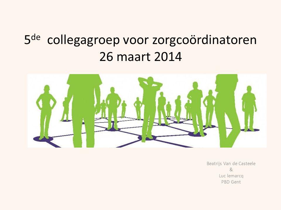 5de collegagroep voor zorgcoördinatoren 26 maart 2014