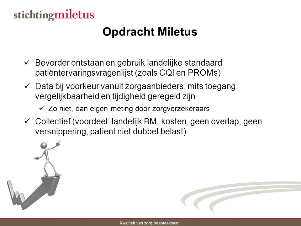 Opdracht Miletus Bevorder ontstaan en gebruik landelijke standaard patiëntervaringsvragenlijst (zoals CQI en PROMs)