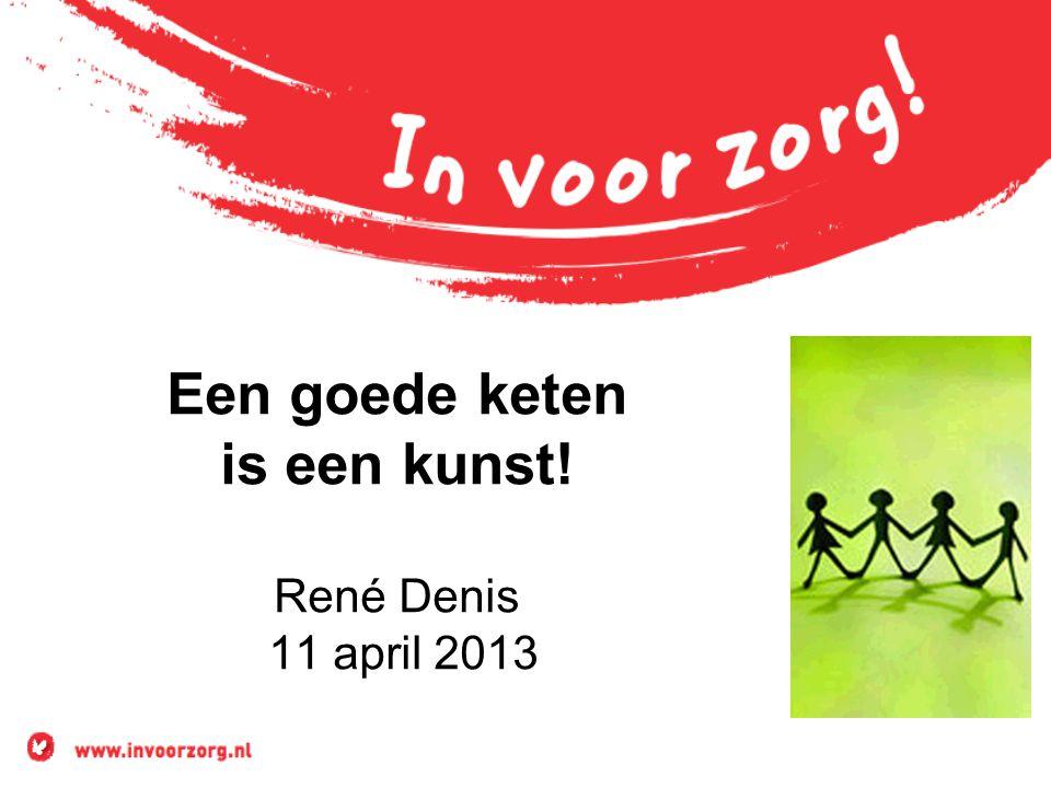 Een goede keten is een kunst! René Denis 11 april 2013