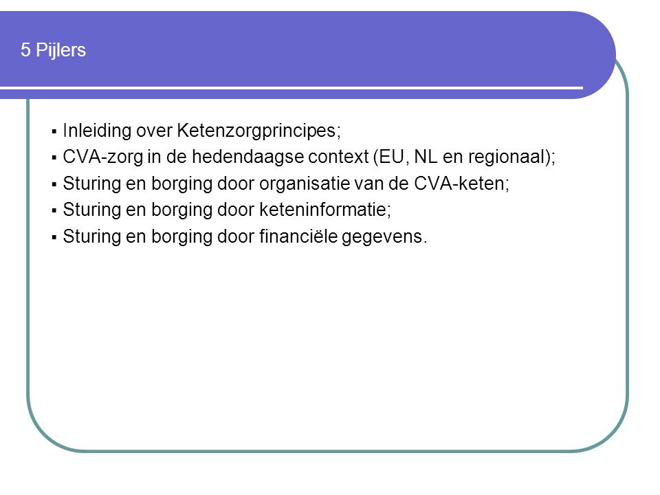 5 Pijlers Inleiding over Ketenzorgprincipes; CVA-zorg in de hedendaagse context (EU, NL en regionaal);
