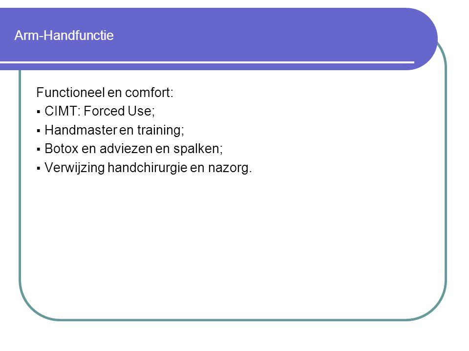 Arm-Handfunctie Functioneel en comfort: CIMT: Forced Use; Handmaster en training; Botox en adviezen en spalken;