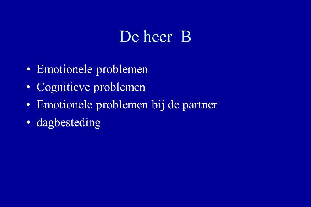 De heer B Emotionele problemen Cognitieve problemen