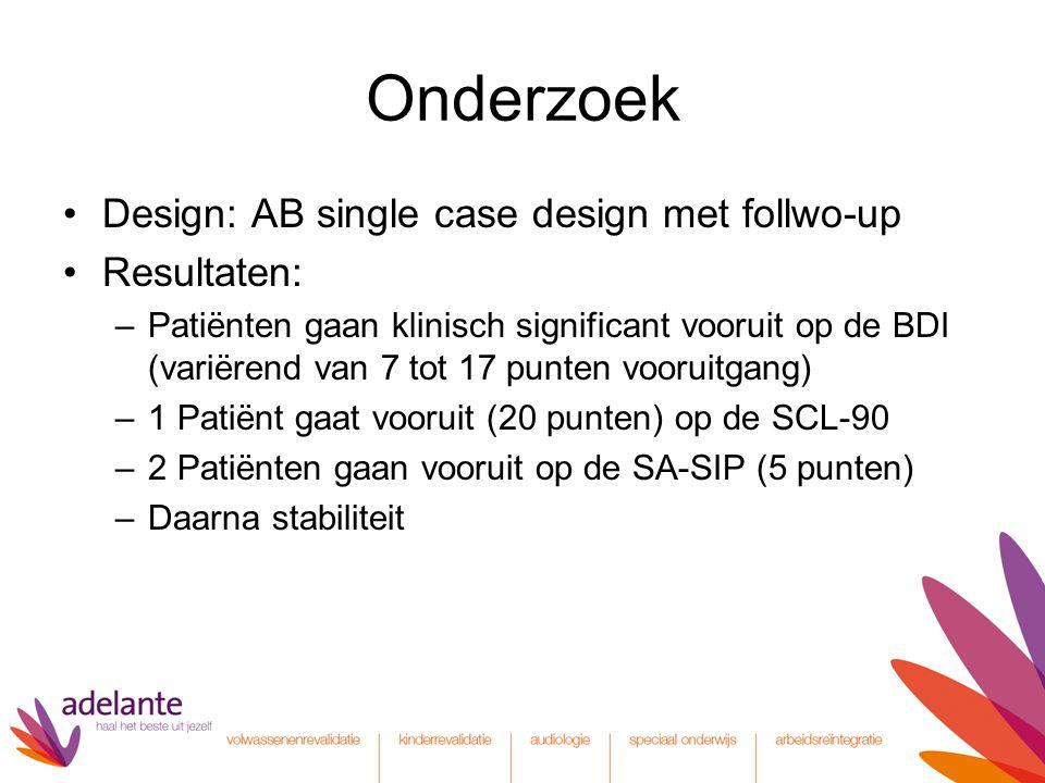Onderzoek Design: AB single case design met follwo-up Resultaten: