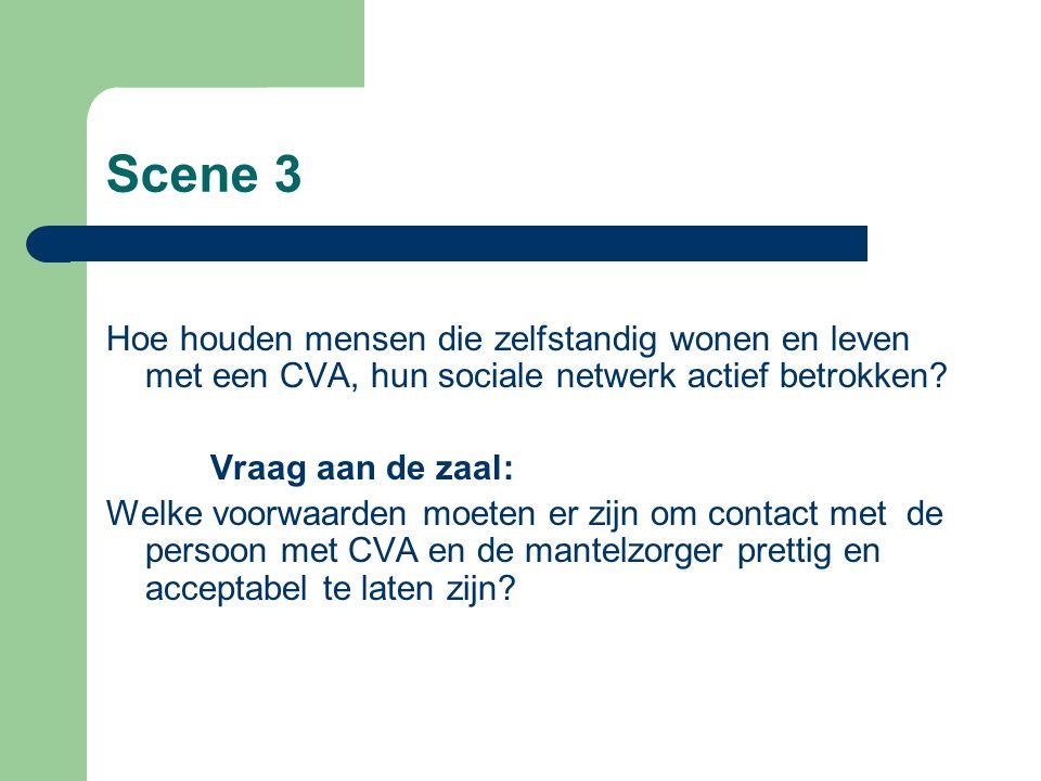 Scene 3 Hoe houden mensen die zelfstandig wonen en leven met een CVA, hun sociale netwerk actief betrokken