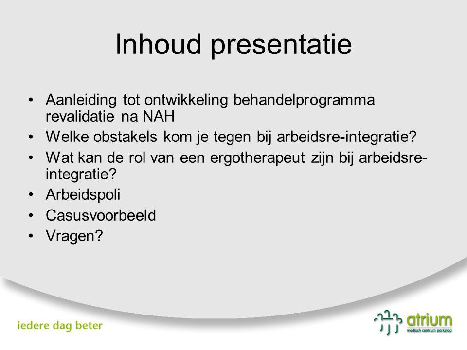 Inhoud presentatie Aanleiding tot ontwikkeling behandelprogramma revalidatie na NAH. Welke obstakels kom je tegen bij arbeidsre-integratie