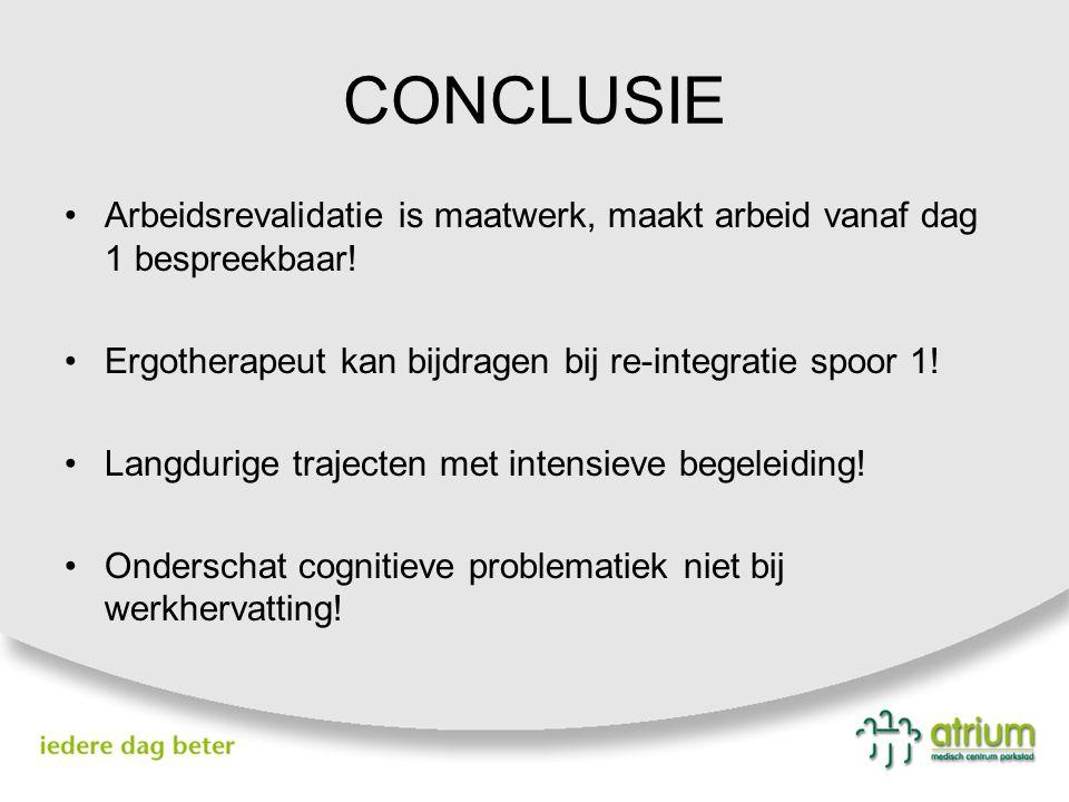 CONCLUSIE Arbeidsrevalidatie is maatwerk, maakt arbeid vanaf dag 1 bespreekbaar! Ergotherapeut kan bijdragen bij re-integratie spoor 1!