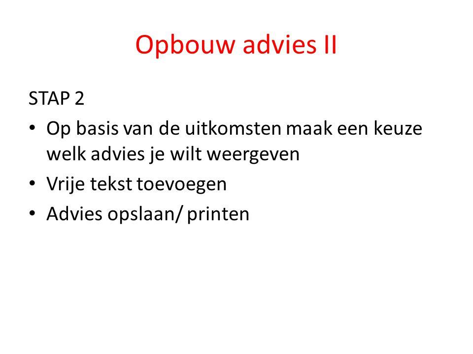 Opbouw advies II STAP 2. Op basis van de uitkomsten maak een keuze welk advies je wilt weergeven. Vrije tekst toevoegen.