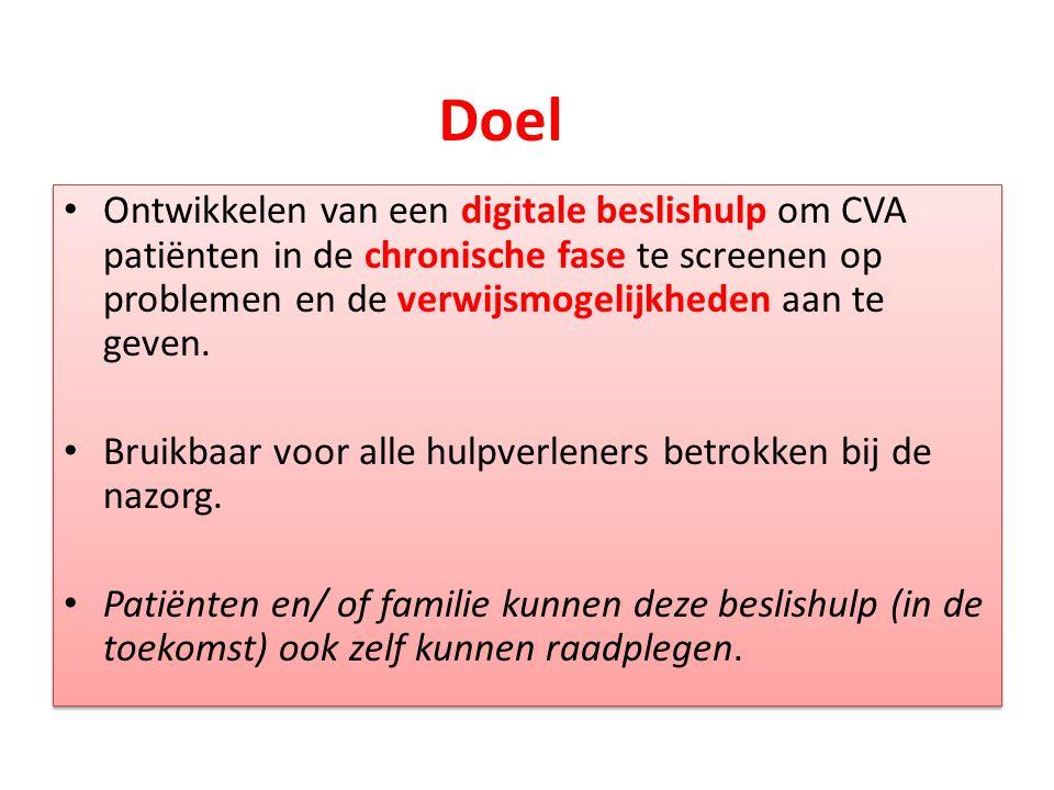 Doel Ontwikkelen van een digitale beslishulp om CVA patiënten in de chronische fase te screenen op problemen en de verwijsmogelijkheden aan te geven.